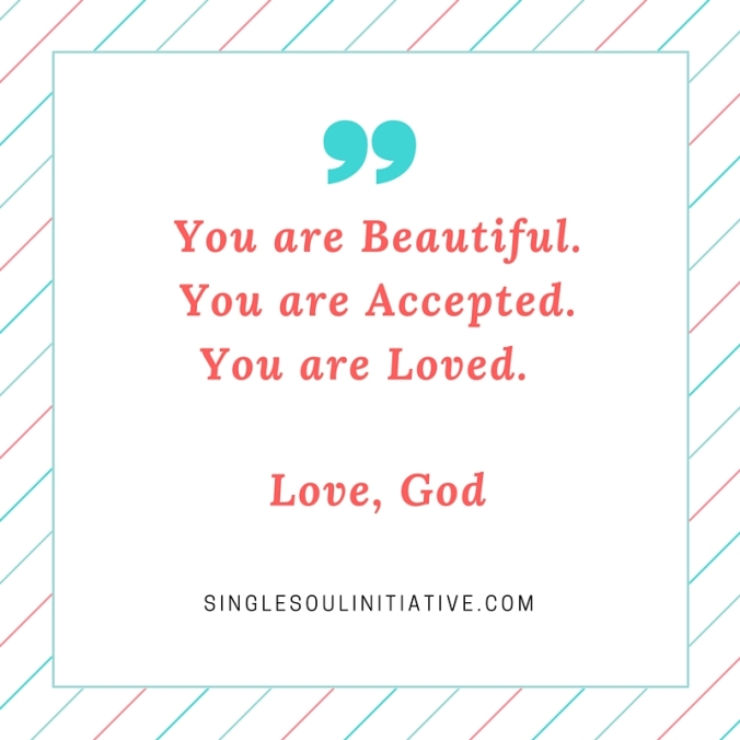 You are Beautiful.You are Accepted. You are Loved. Love, God
